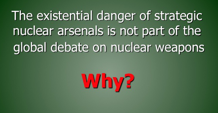 The existential danger of strategic nuclear arsenals is not part of the global debate on nuclear weapons